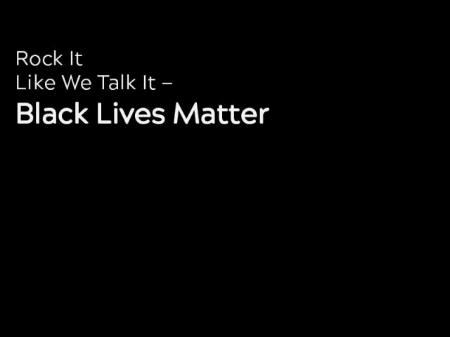 Rock It Like We Talk It: Black Lives Matter